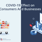 COVID-19 Effect on Consumers & Businesses