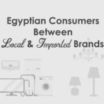 Egyptian Consumers Between Local & Imported Brands